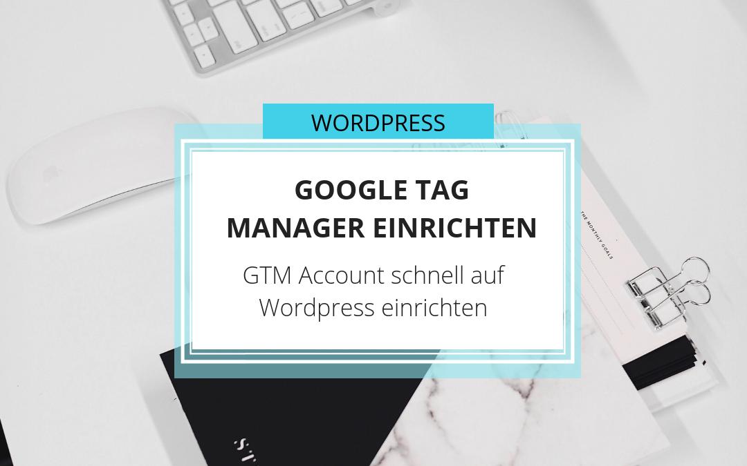 Google Tag Manager Account schnell einrichten