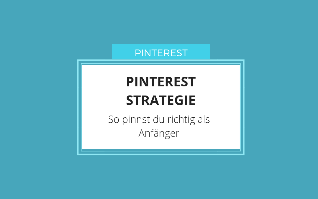 Pinterest Strategie - So pinnst du richtig als Anfänger