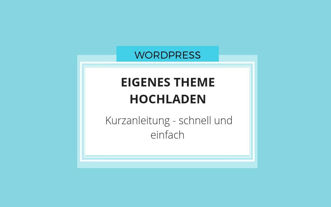Eigenes Theme hochladen in Wordpress