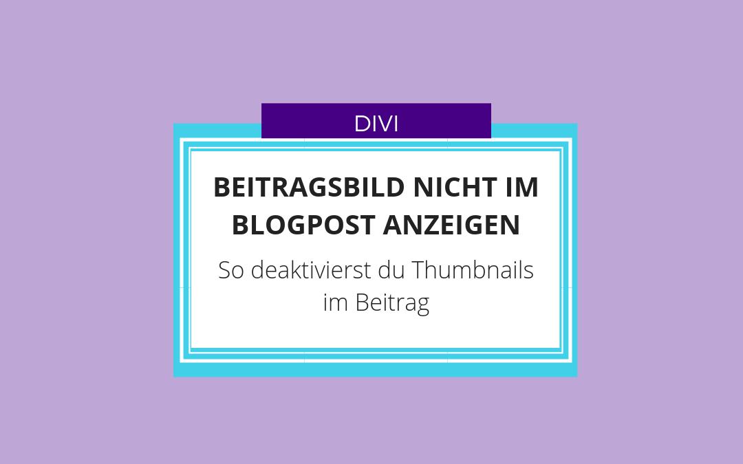 Thumbnails im Beitrag deaktivieren mit DIVI elegantthemes Beitragsbild nicht im Blogpost anzeigen